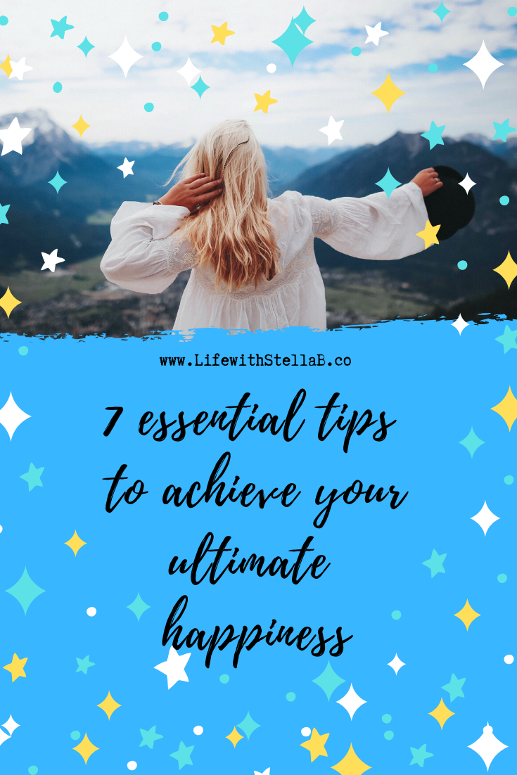 7 essential tips to achieve your ultimate happiness